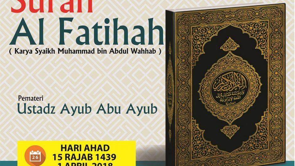 "Hadirilah Kajian Ahad Pagi ""Tafsir Surah Al Fatihah"" 15 Rajab 1439/ 1 April 2018"