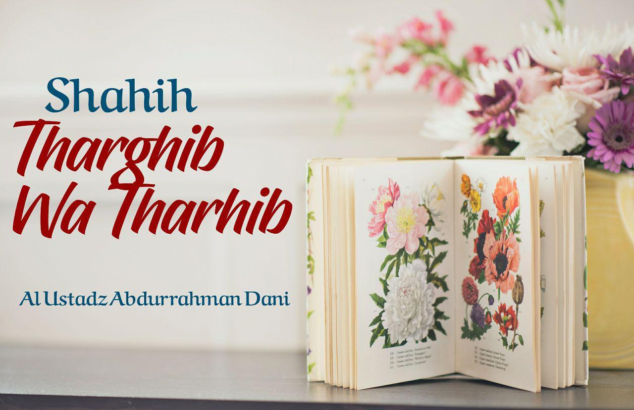 Shahih Tharghib Wa Tarhib (20 Februari 2018)